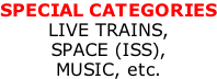 SPECIAL CATEGORIES LIVE TRAINS, SPACE (ISS), MUSIC, etc.